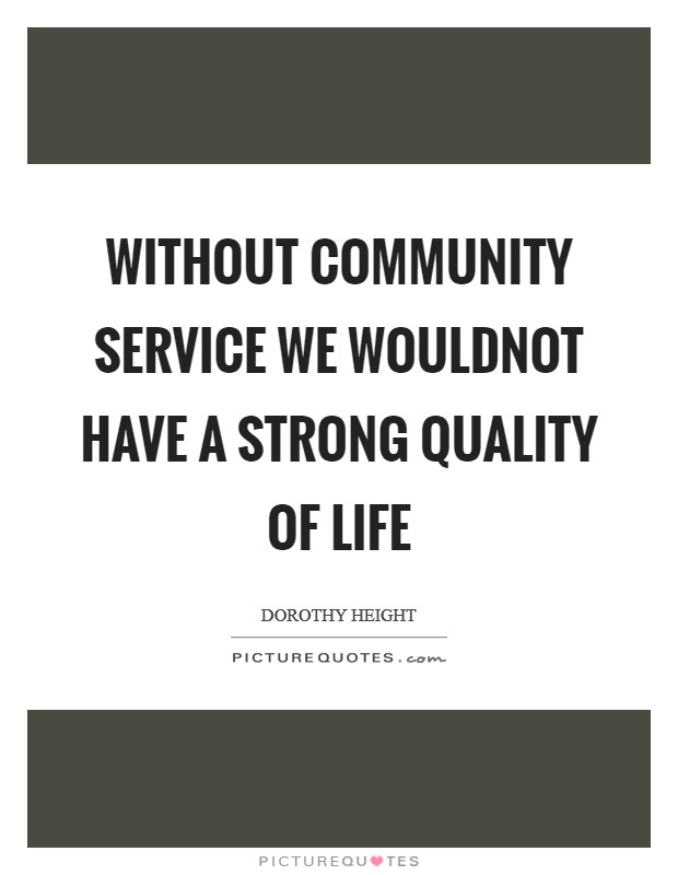 Without Community Service we wouldnot have a strong quality of Life Picture Quote #1