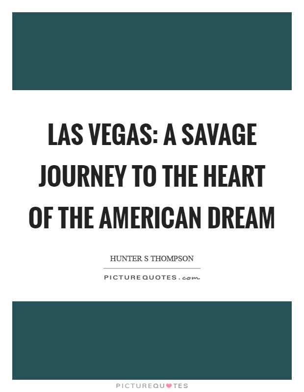 Las Vegas: A Savage Journey to the Heart of the American Dream Picture Quote #1