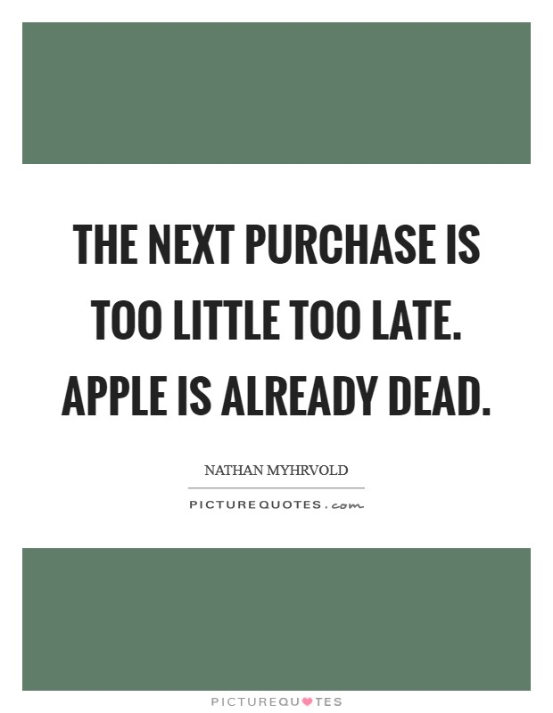 The NeXT purchase is too little too late. Apple is already dead Picture Quote #1