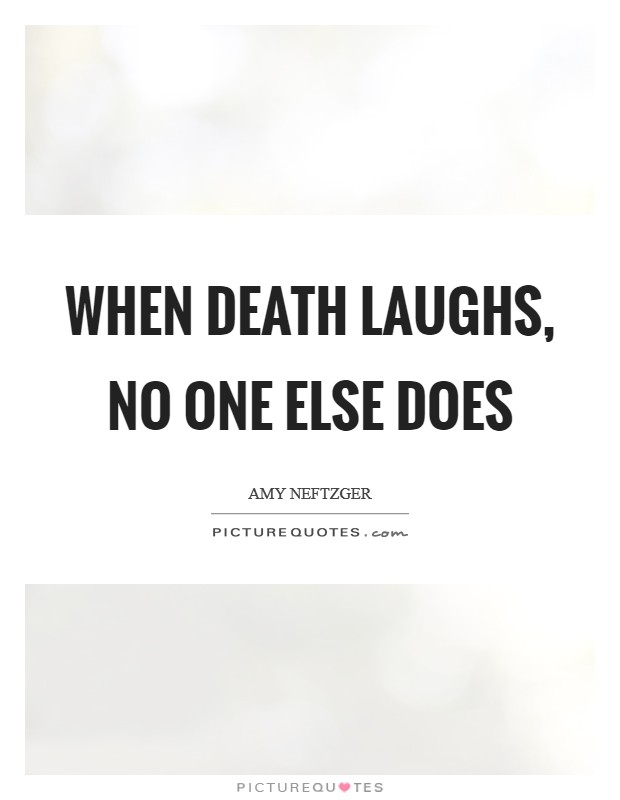 When Death laughs, no one else does Picture Quote #1