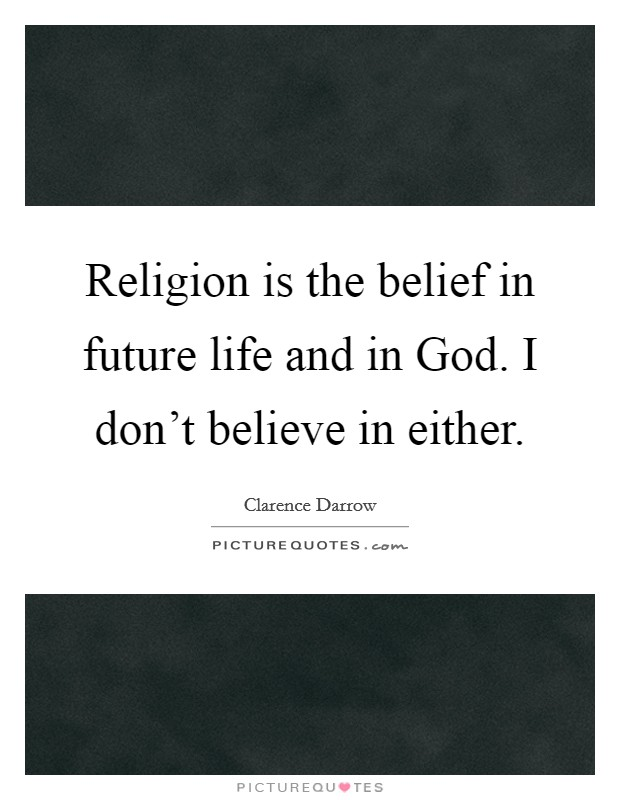 Religion is the belief in future life and in God. I don't believe in either Picture Quote #1