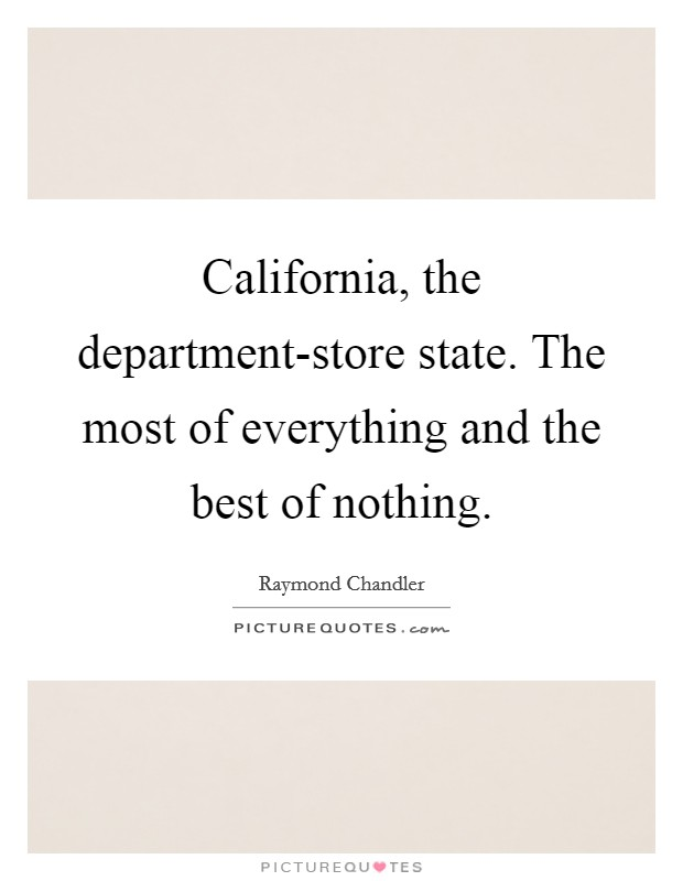 California, the department-store state. The most of everything and the best of nothing Picture Quote #1