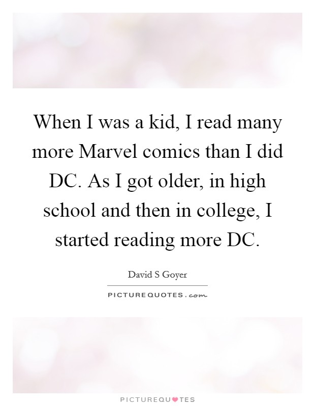 When I was a kid, I read many more Marvel comics than I did DC. As I got older, in high school and then in college, I started reading more DC Picture Quote #1