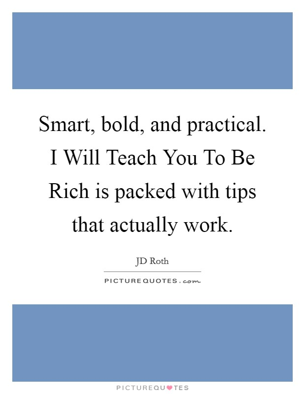 Smart, bold, and practical. I Will Teach You To Be Rich is packed with tips that actually work Picture Quote #1