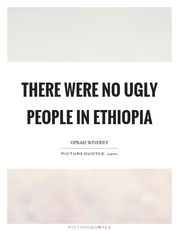 There were no ugly people in Ethiopia Picture Quote #1