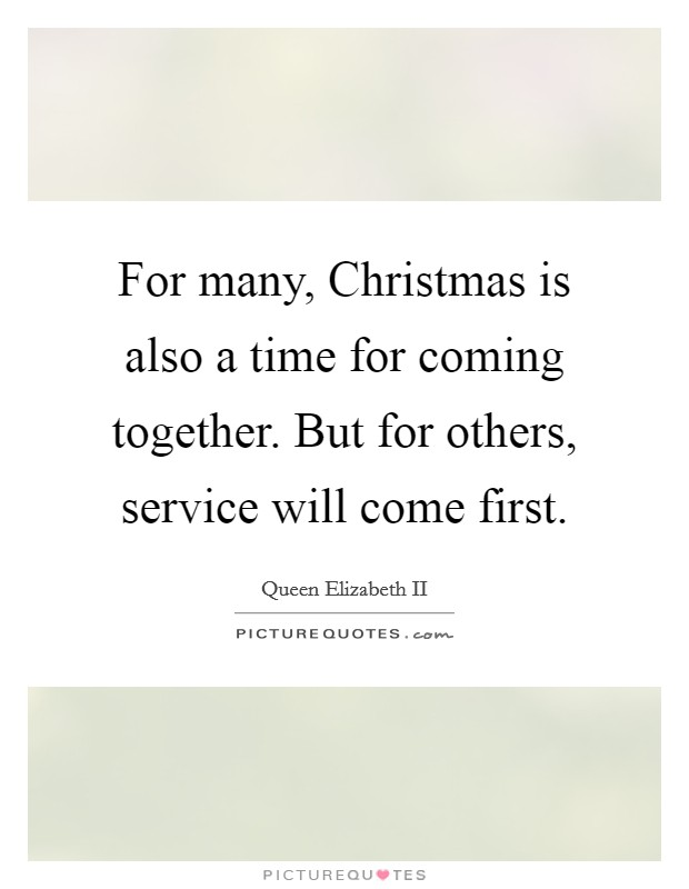 For many, Christmas is also a time for coming together. But for others, service will come first Picture Quote #1