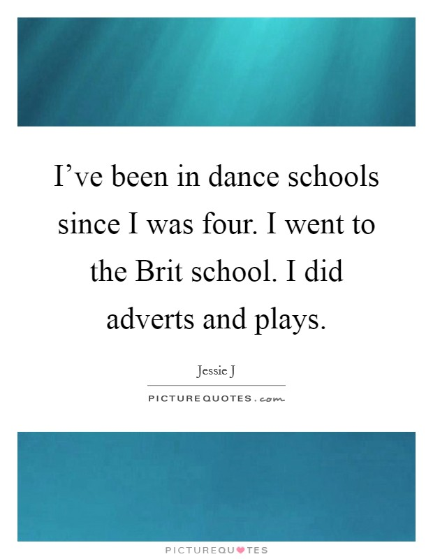 I've been in dance schools since I was four. I went to the Brit school. I did adverts and plays Picture Quote #1