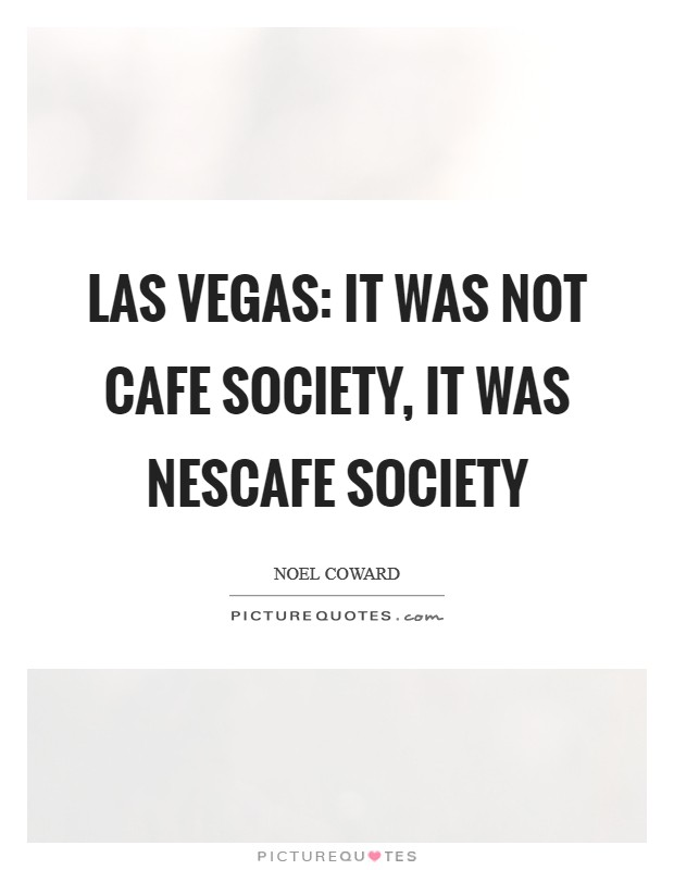 Las Vegas: It was not cafe society, it was Nescafe society Picture Quote #1
