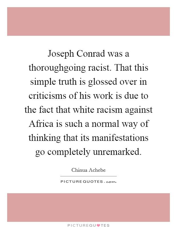 joseph conrad was not a racist Synopsis joseph conrad was born józef teodor konrad korzeniowski on december 3, 1857, to polish parents in berdichev (now berdychiv), ukraine, and was raised and educated primarily in poland.