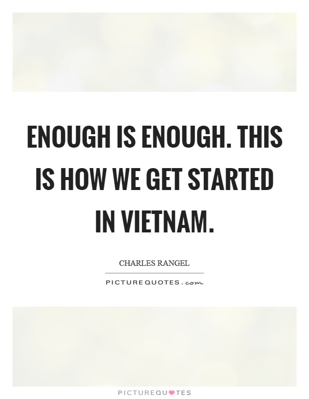 Enough is enough. This is how we get started in Vietnam Picture Quote #1