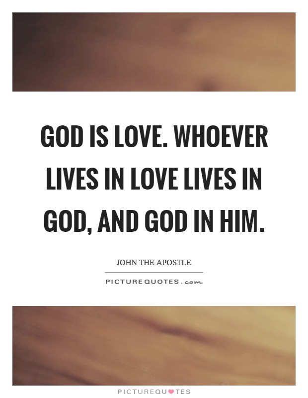 God is love. Whoever lives in love lives in God, and God in him Picture Quote #1