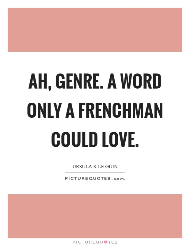 Ah, genre. A word only a Frenchman could love Picture Quote #1