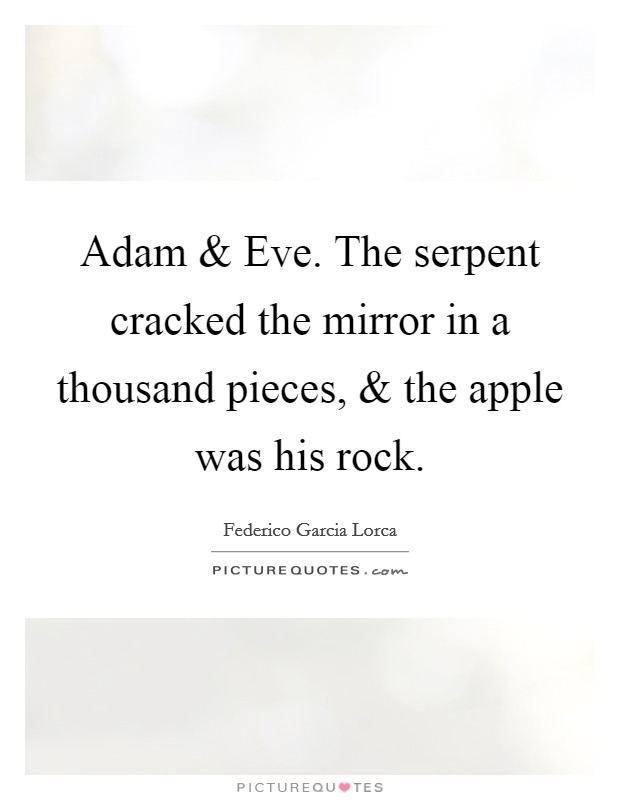Adam and Eve. The serpent cracked the mirror in a thousand pieces, and the apple was his rock Picture Quote #1