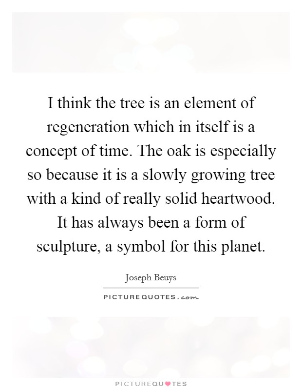 I Think The Tree Is An Element Of Regeneration Which In Itself