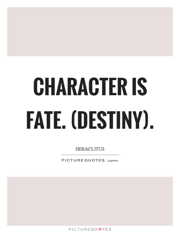 Character is fate. (Destiny) Picture Quote #1