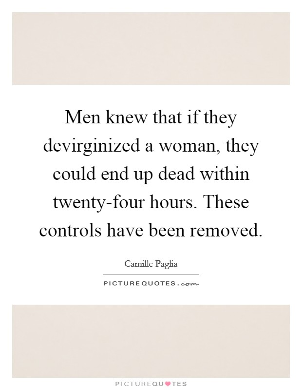 Men knew that if they devirginized a woman, they could end up dead within twenty-four hours. These controls have been removed Picture Quote #1