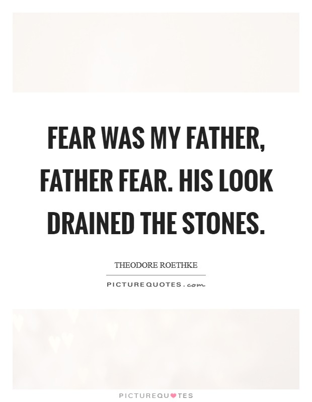 Fear was my father, Father Fear. His look drained the stones Picture Quote #1