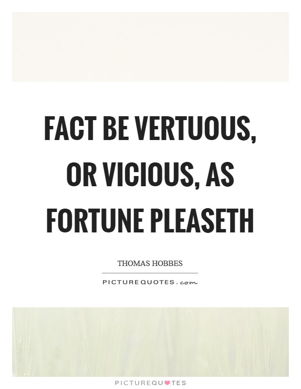 Fact be vertuous, or vicious, as Fortune pleaseth Picture Quote #1