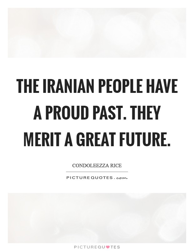 The Iranian people have a proud past. They merit a great future Picture Quote #1