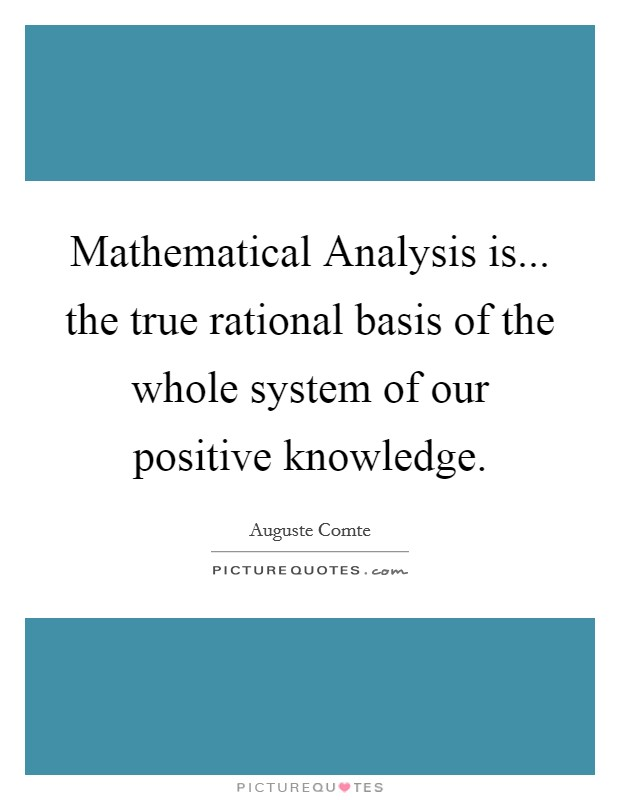 Mathematical Analysis is... the true rational basis of the whole system of our positive knowledge Picture Quote #1