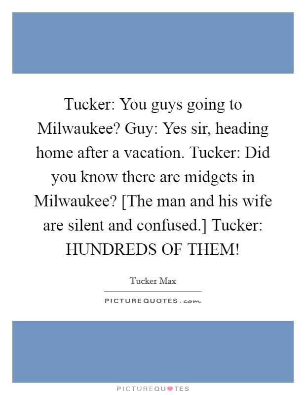 Tucker You Guys Going To Milwaukee Guy Yes Sir Heading Home
