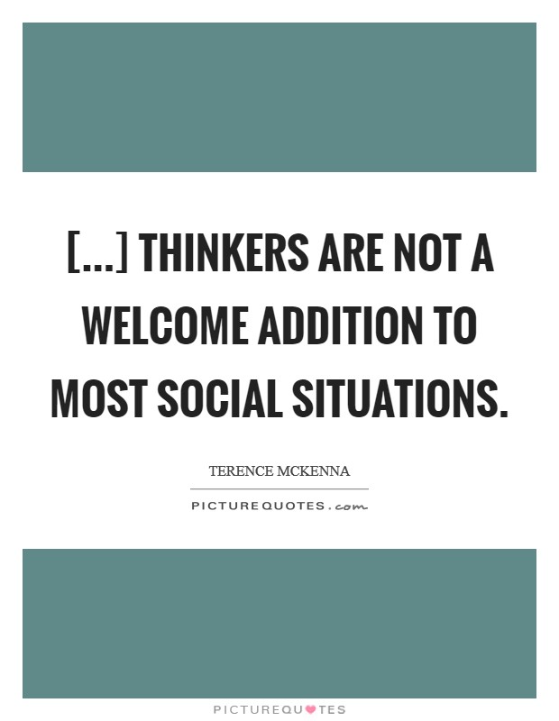 [...] thinkers are not a welcome addition to most social situations Picture Quote #1
