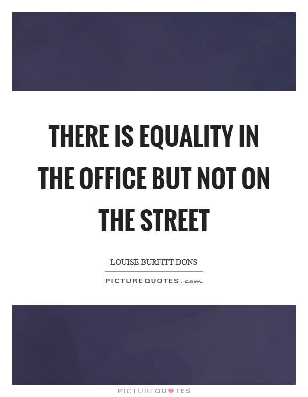 There is equality in the office but not on the street Picture Quote #1