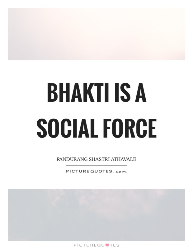Bhakti is a Social Force Picture Quote #1