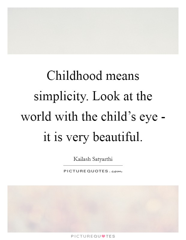 Childhood means simplicity. Look at the world with the child's eye - it is very beautiful Picture Quote #1