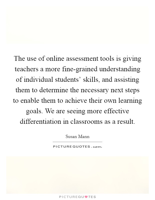 The Use Of Online Assessment Tools Is Giving Teachers A More Picture Quotes Find the perfect quotation, share the best one or create your own! picturequotes com