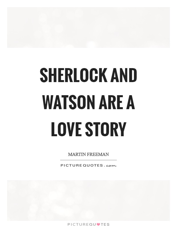 Sherlock and Watson are a love story Picture Quote #1