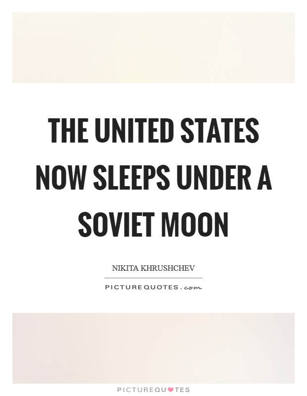 The United States now sleeps under a Soviet moon Picture Quote #1