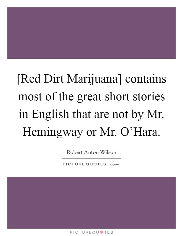 [Red Dirt Marijuana] contains most of the great short stories in English that are not by Mr. Hemingway or Mr. O'Hara Picture Quote #1