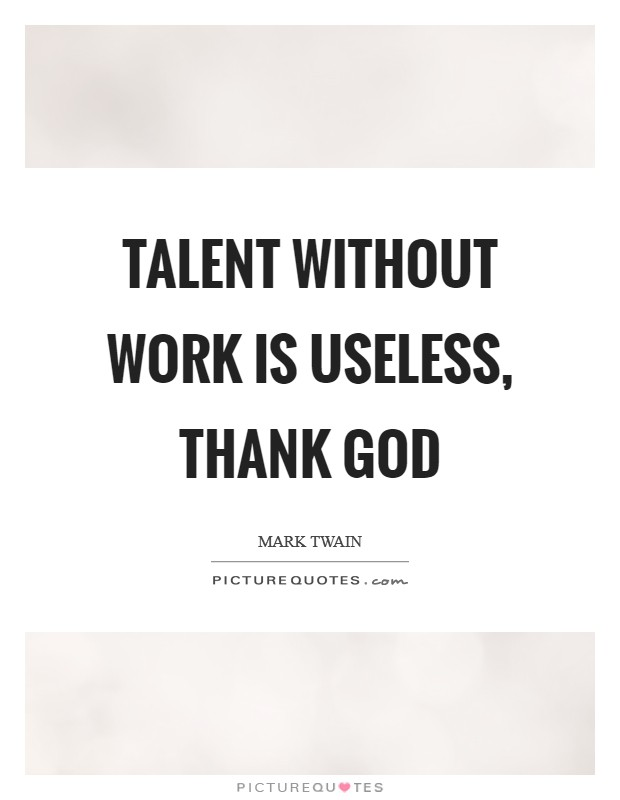 Talent without work is useless, thank God Picture Quote #1