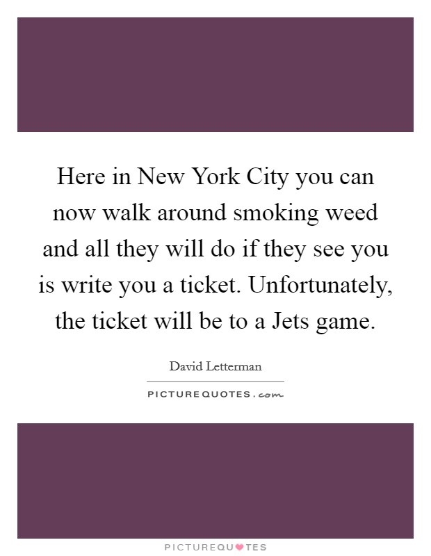 Smoking weed quotes sayings smoking weed picture quotes for What can you do in new york city
