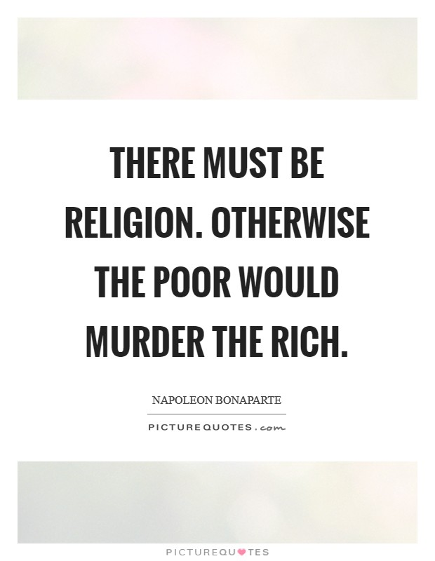There must be Religion. Otherwise the poor would murder the rich Picture Quote #1