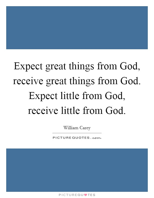 Expect great things from God, receive great things from God. Expect little from God, receive little from God Picture Quote #1