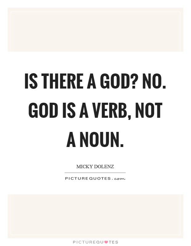 Is there a God? No. God is a verb, not a noun Picture Quote #1