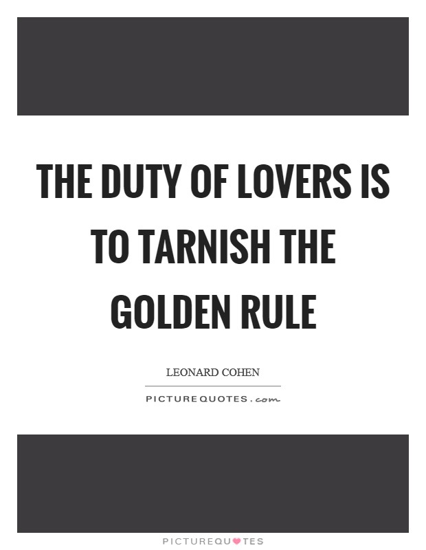 The duty of lovers is to tarnish the Golden Rule Picture Quote #1