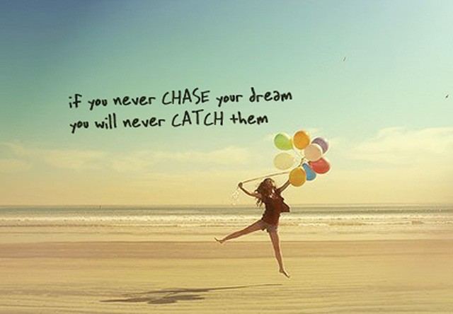 Inspirational Quote About Chasing Dreams 4 Picture Quote #1