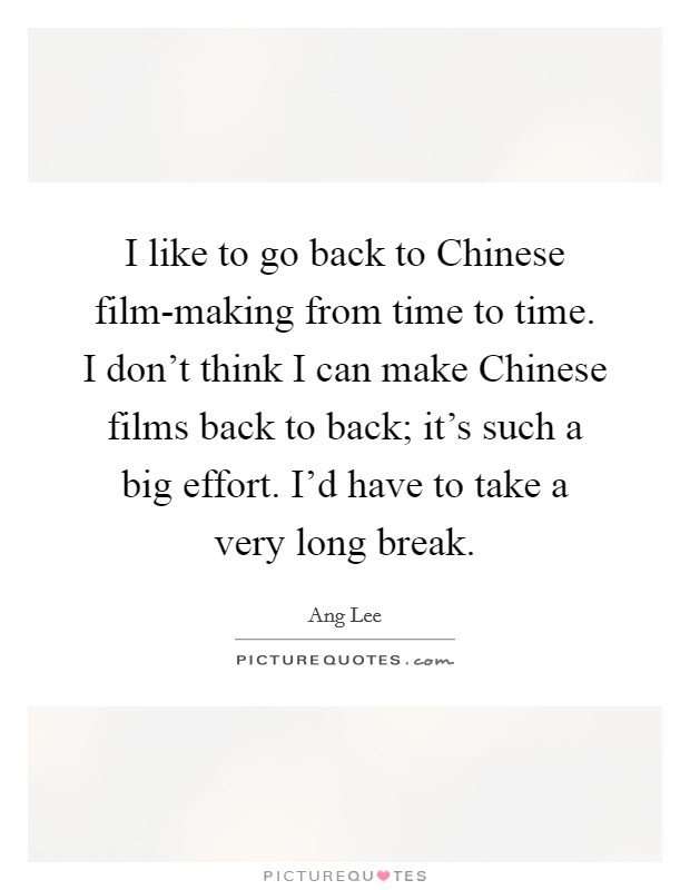 I like to go back to Chinese film-making from time to time
