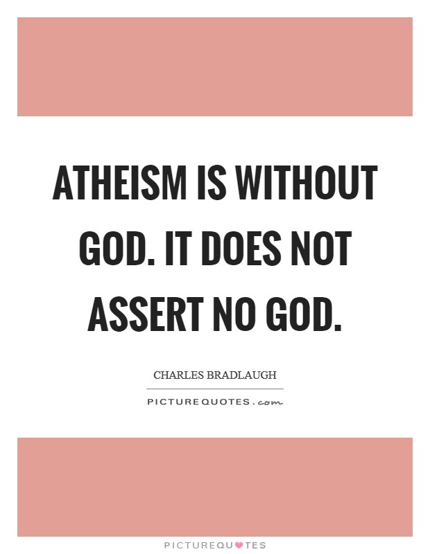Atheism is without God. It does not assert no God Picture Quote #1