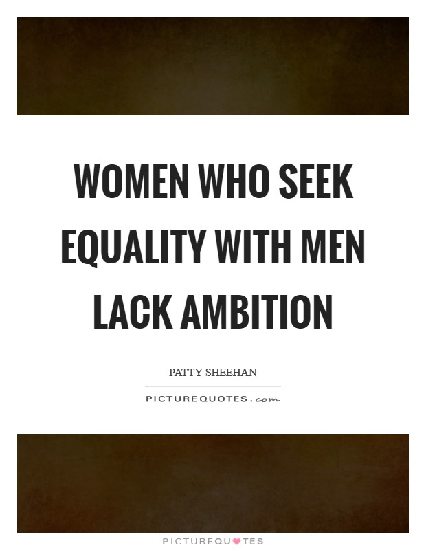 Women Who Seek Equality With Men Lack Ambition Picture Quote #1