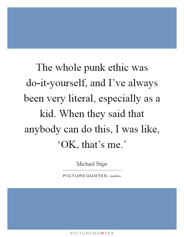 Do it yourself quotes sayings do it yourself picture quotes the whole punk ethic was do it yourself and ive always solutioingenieria Images