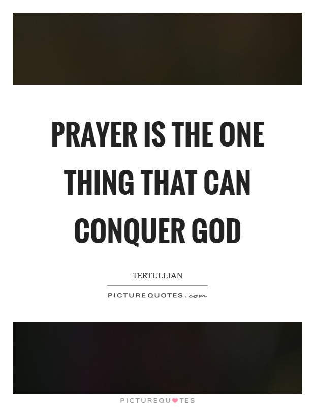 Prayer is the one thing that can conquer God Picture Quote #1