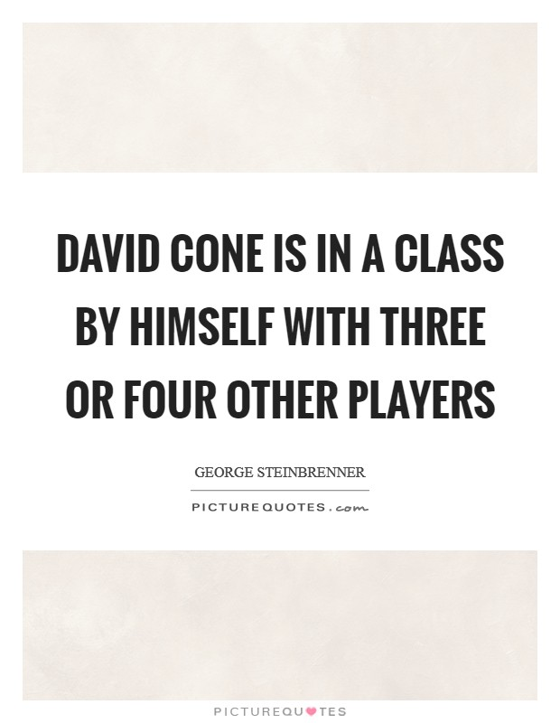 David Cone is in a class by himself with three or four other players Picture Quote #1