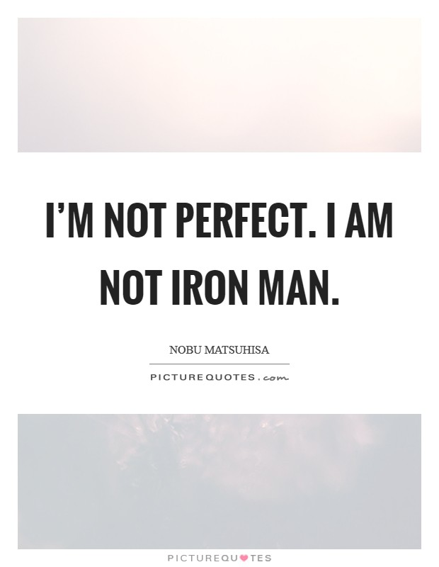 I'm not perfect. I am not Iron Man Picture Quote #1