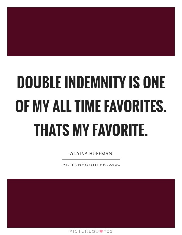 Double Indemnity is one of my all time favorites. Thats my favorite Picture Quote #1