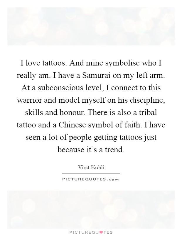 I Love Tattoos And Mine Symbolise Who I Really Am I Have A