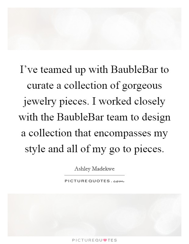 I've teamed up with BaubleBar to curate a collection of gorgeous jewelry pieces. I worked closely with the BaubleBar team to design a collection that encompasses my style and all of my go to pieces Picture Quote #1